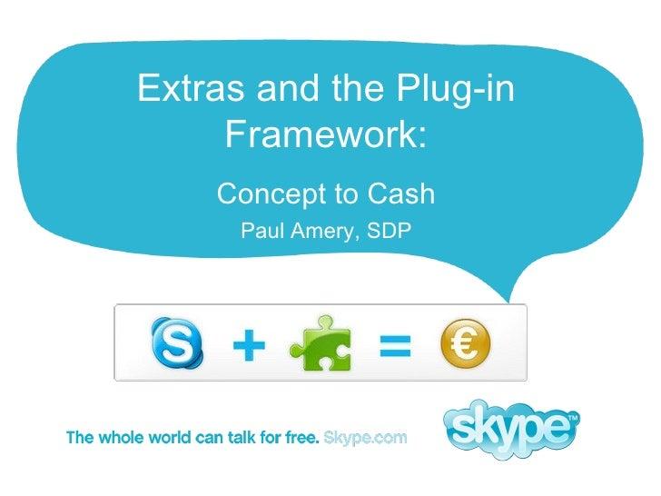 Extras and the Plug-in Framework: <ul><li>Concept to Cash </li></ul><ul><li>Paul Amery, SDP </li></ul>Partner Presentation...