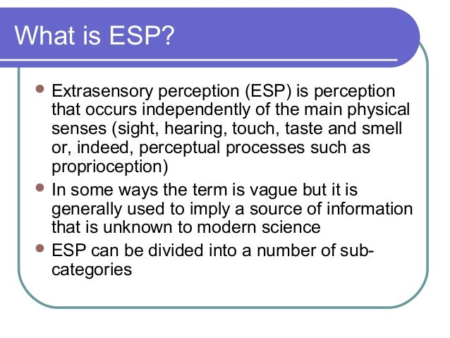 extrasensory perception essay 2016-7-28 extra-sensory perception (esp) is the apparent ability to acquire information by paranormal means independent of any known physical senses or deduction from previous experience.