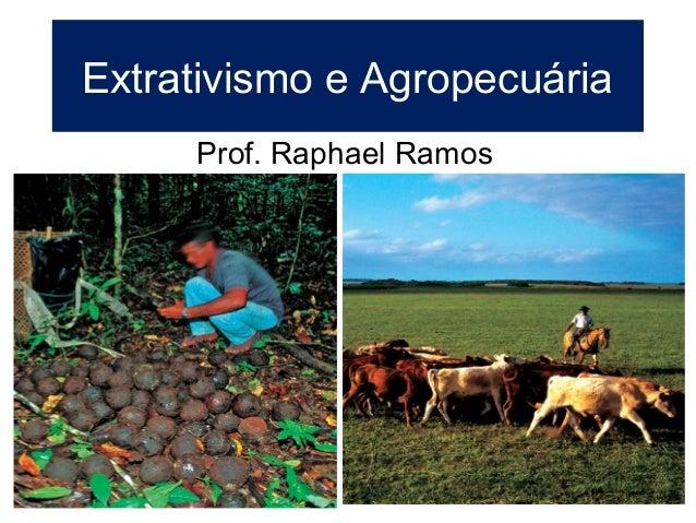Extrativismo e AgropecuáriaProf. Raphael Ramos