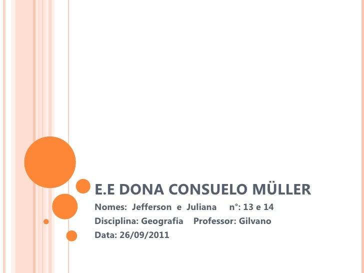 E.E DONA CONSUELO MÜLLER  Nomes:  Jefferson  e  Juliana  n°: 13 e 14 Disciplina: Geografia  Professor: Gilvano Data: 26/09...