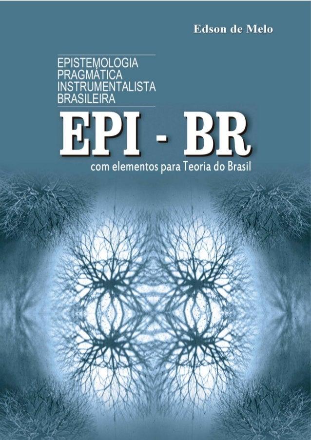 Edson Melo 2 FRANKFURT / RECIFE 2011 EPI-BR EDSON DE MELO EPISTEMOLOGIA PRAGMÁTICA INSTRUMENTALISTA BRASILEIRA Com Element...