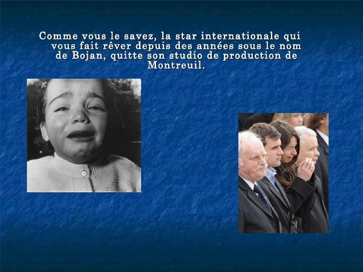<ul><li>Comme vous le savez, la star internationale qui vous fait rêver depuis des années sous le nom de Bojan, quitte son...