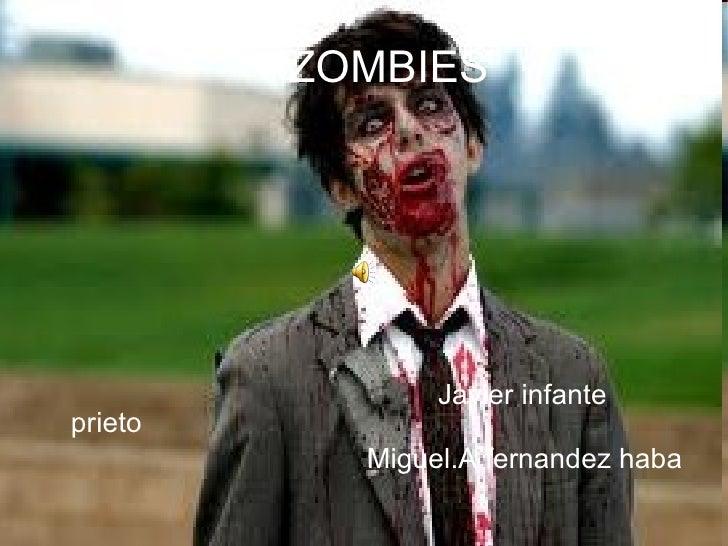 ZOMBIES <ul><li>Javier infante prieto  </li></ul><ul><li>Miguel.A fernandez haba   </li></ul>