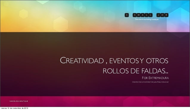 CREATIVIDAD , EVENTOSY OTROS ROLLOS DE FALDAS.. FOR EXTREMADURA CREATIVE EXECUTIVE DIRECTOR JUAN PABLO SÁNCHEZ The event m...