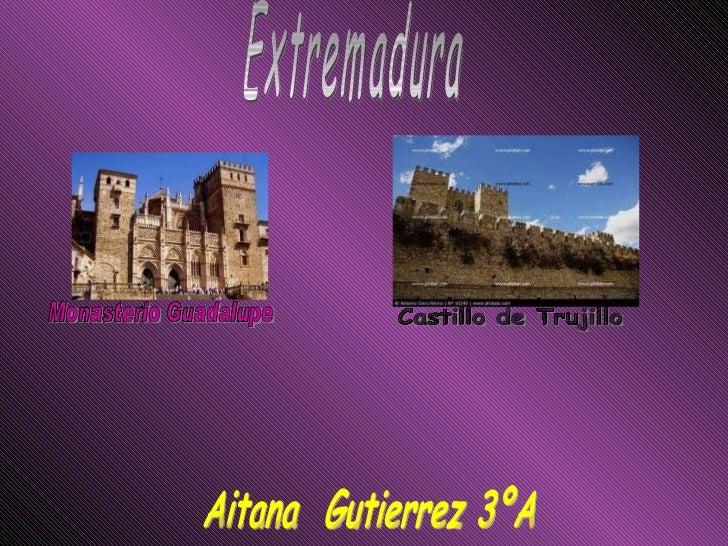 Extremadura Aitana  Gutierrez 3ºA Monasterio Guadalupe Castillo de Trujillo