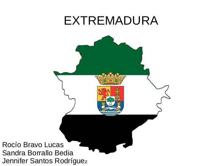 EXTREMADURA Rocío Bravo Lucas Sandra Borrallo Bedia Jennifer Santos Rodrígue z