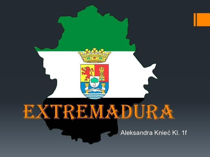 EXTREMADURA       Aleksandra Knieć Kl. 1f
