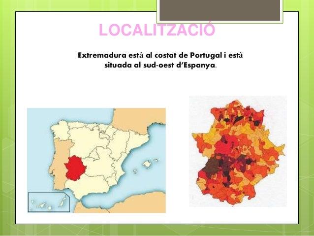 LOCALITZACIÓ Extremadura està al costat de Portugal i està situada al sud-oest d'Espanya.