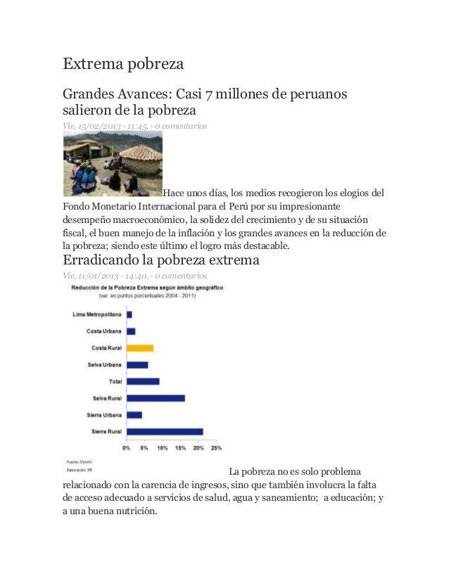 Extrema pobreza Grandes Avances: Casi 7 millones de peruanos salieron de la pobreza Vie, 15/02/2013 - 11:45, - 0 comentari...