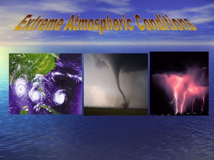 Extreme Atmospheric Conditions