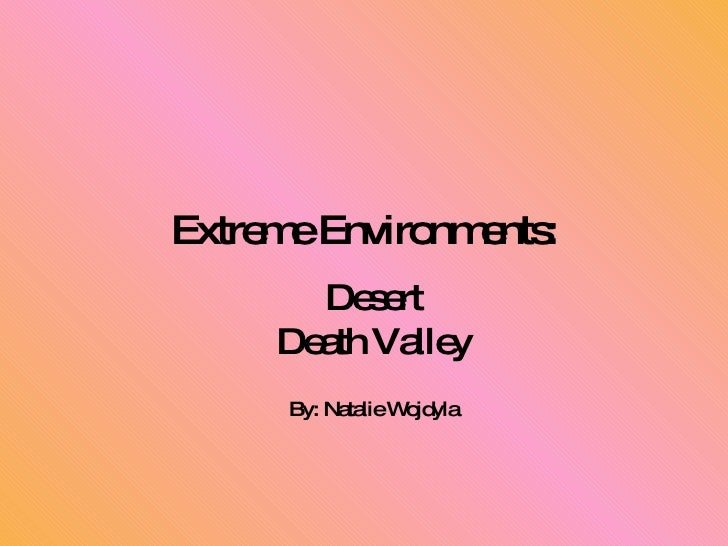 Extreme Environments: Desert Death Valley By: Natalie Wojdyla