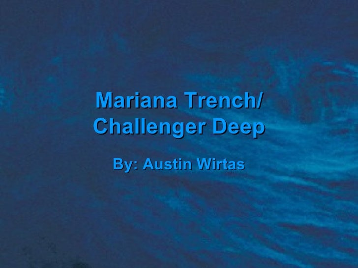 Mariana Trench/ Challenger Deep By: Austin Wirtas