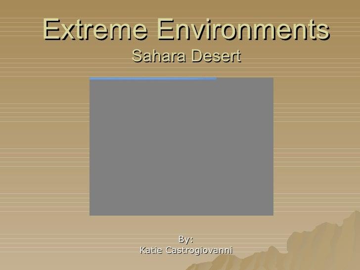 Extreme Environments Sahara Desert By: Katie Castrogiovanni