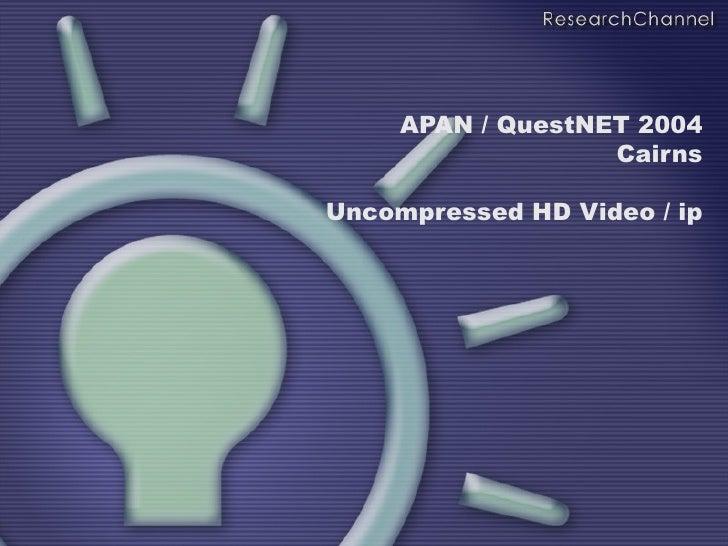 APAN / QuestNET 2004  Cairns Uncompressed HD Video / ip