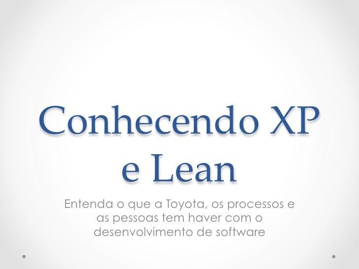 Conhecendo XP    e Lean Entenda o que a Toyota, os processos e      as pessoas tem haver com o      desenvolvimento de...