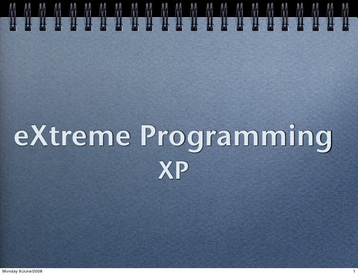 eXtreme Programming                      XP   Monday 9/June/2008        1