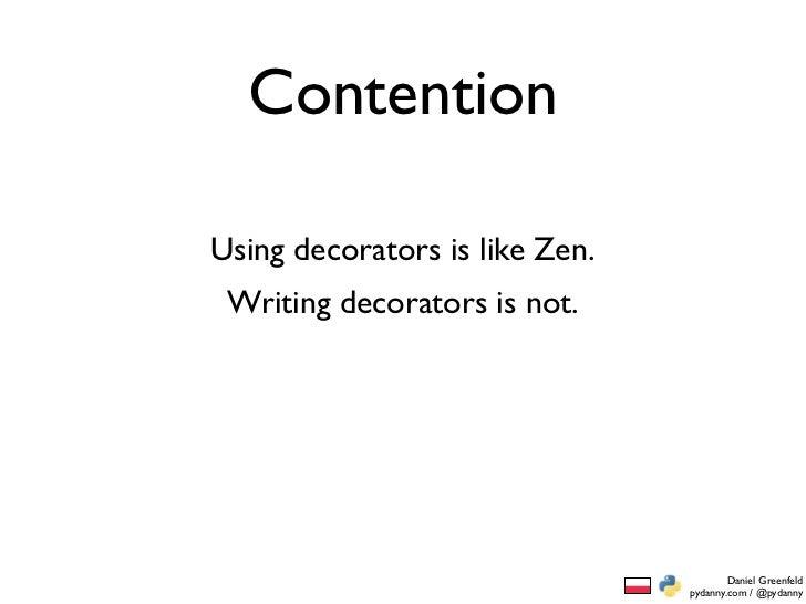 ... 78. ContentionUsing decorators is like Zen.