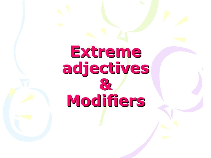 Extremeadjectives    &Modifiers