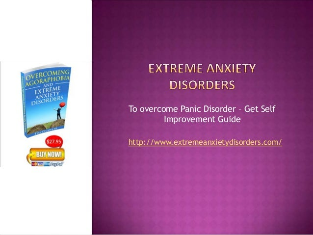 http://www.extremeanxietydisorders.com/ To overcome Panic Disorder – Get Self Improvement Guide