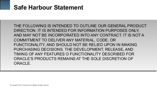 Copyright © 2014, Oracle and/or its affiliates. All rights reserved. 1 Safe Harbour Statement THE FOLLOWING IS INTENDED TO...