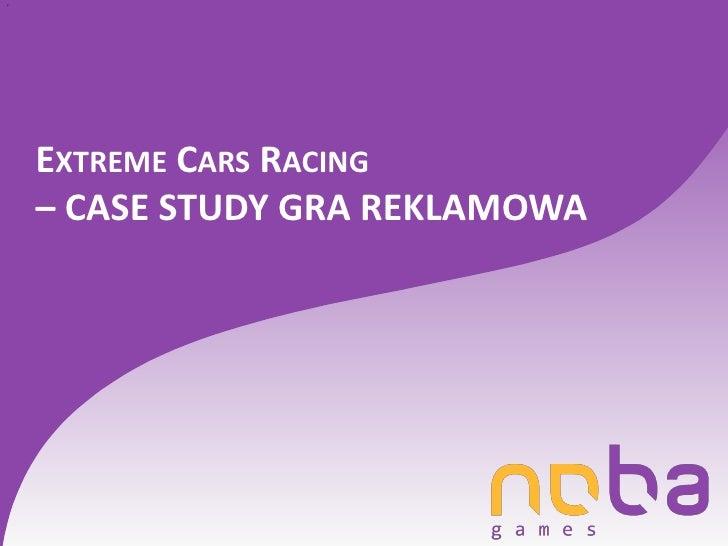c         EXTREME CARS RACING     – CASE STUDY GRA REKLAMOWA