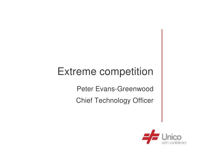 Extreme competition    Peter Evans-Greenwood    Chief Technology Officer