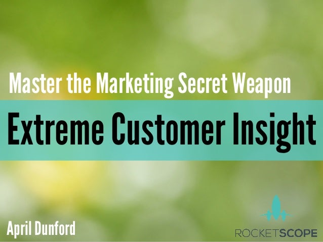 Master the Marketing Secret WeaponExtreme Customer InsightApril Dunford