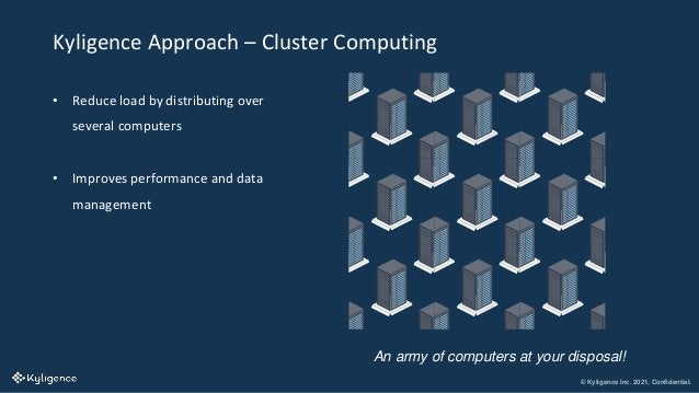 © Kyligence Inc. 2021, Confidential. Kyligence Approach – Cluster Computing • Reduce load by distributing over several com...
