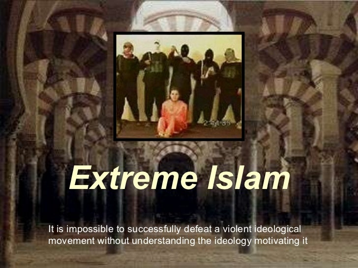 Extreme Islam It is impossible to successfully defeat a violent ideological movement without understanding the ideology mo...