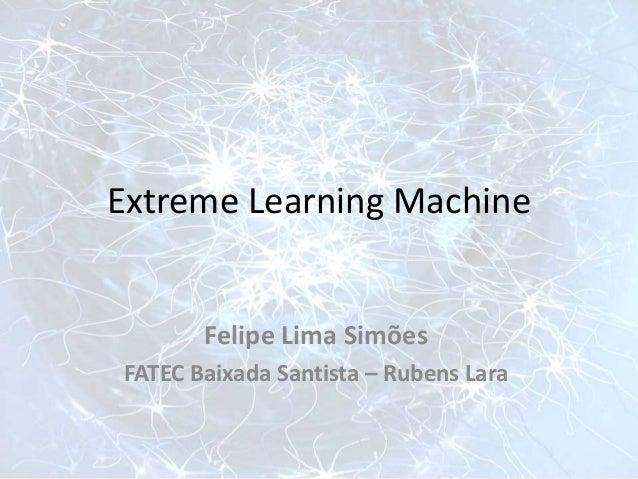 Extreme Learning Machine Felipe Lima Simões FATEC Baixada Santista – Rubens Lara