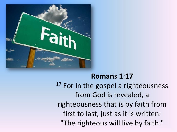 Romans 1:17<br />17 For in the gospel a righteousness from God is revealed, a righteousness that is by faith from first to...