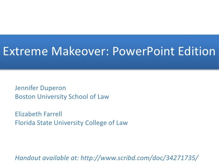 Extreme Makeover: PowerPoint Edition<br />Jennifer Duperon<br />Boston University School of Law<br />Elizabeth Farrell<br ...