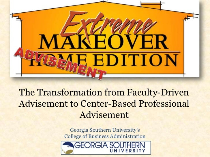 The Transformation from Faculty-DrivenAdvisement to Center-Based Professional              Advisement            Georgia S...