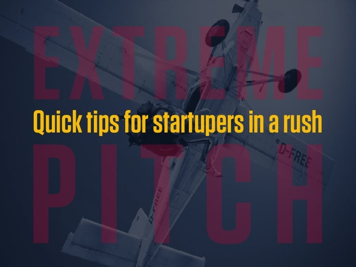 Extreme Pitch - Quick tips for startupers in a rush Slide 2