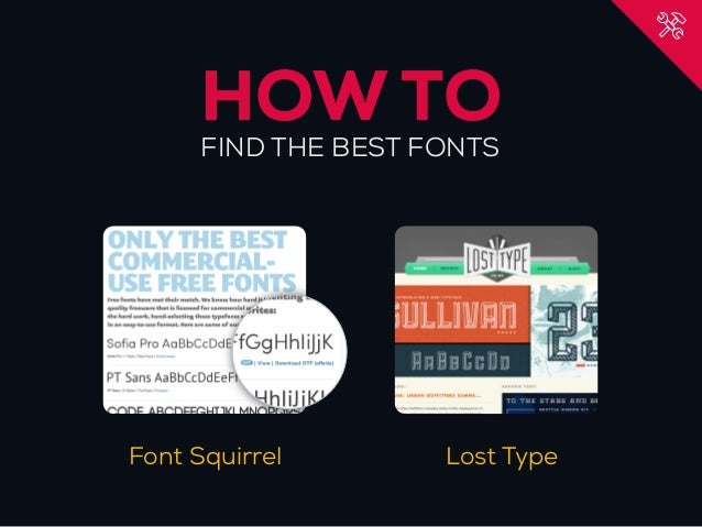 HOW TO      FIND THE BEST FONTSFont Squirrel        Lost Type
