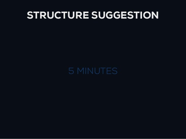 STRUCTURE SUGGESTION      5 MINUTES