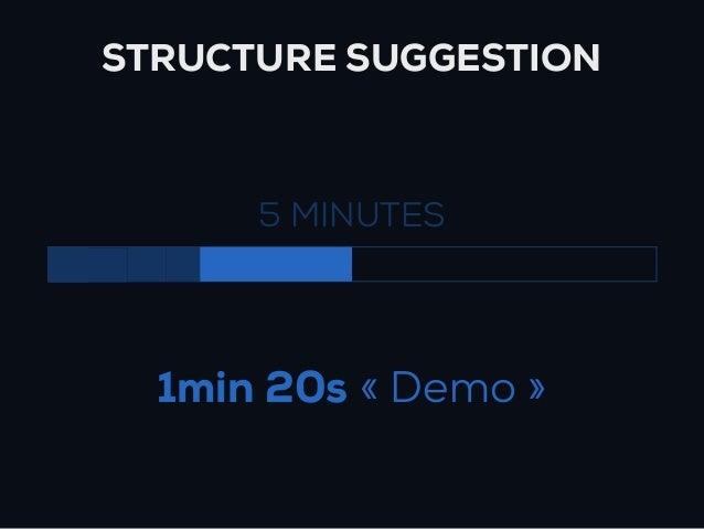 STRUCTURE SUGGESTION      5 MINUTES  1min 20s « Demo »