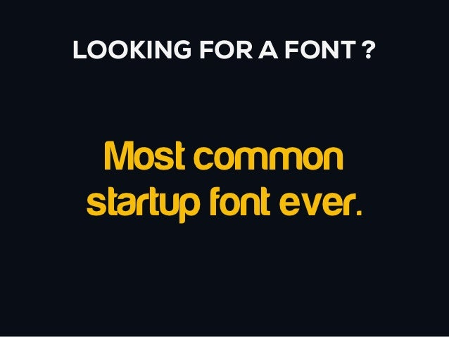 LOOKING FOR A FONT ?  Most common startup font ever.