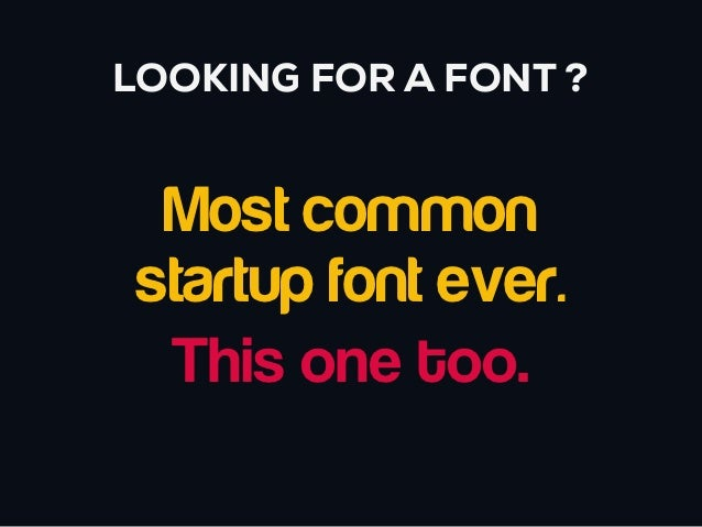 LOOKING FOR A FONT ?  Most common startup font ever.  This one too.