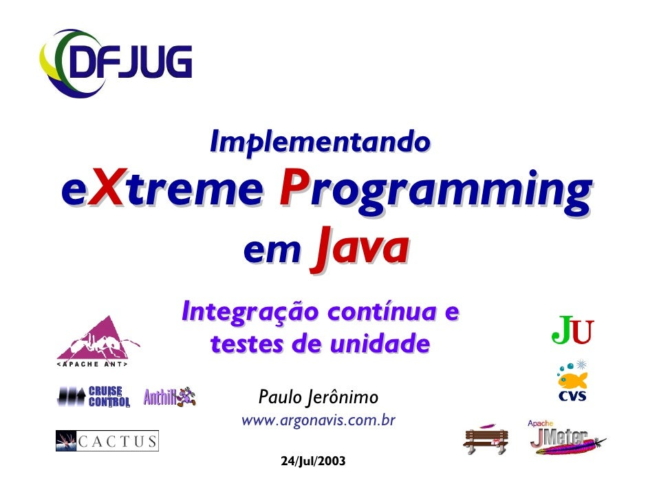 Implementando eXtreme Programming       em Java           Integração contínua e             testes de unidade CRUISE CONTR...