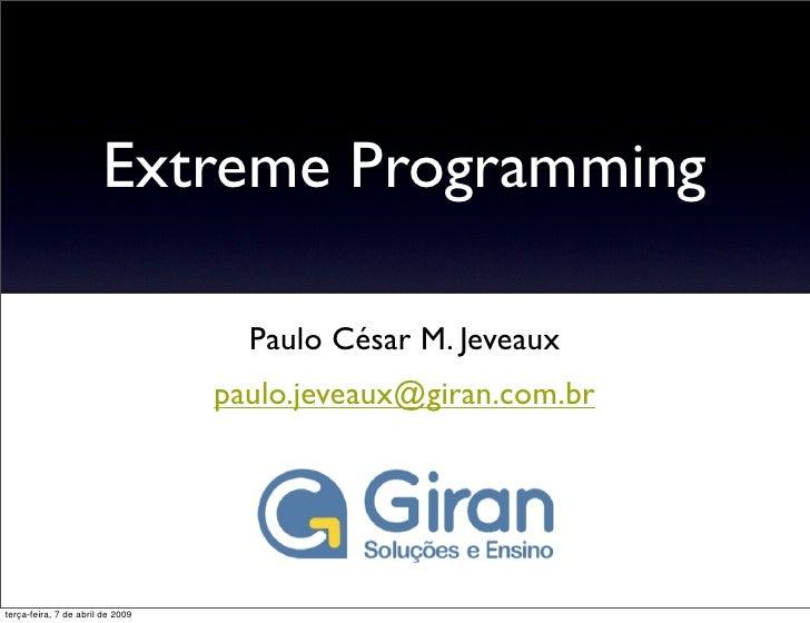 Extreme Programming                                      Paulo César M. Jeveaux                                   paulo.je...