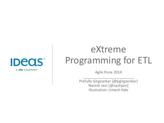 eXtremeProgramming for ETL  Agile Pune 2014  _________________________  Prafulla Girgaonkar [@pgirgaonkar]  Naresh Jain [@...