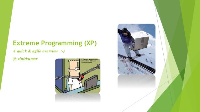 Extreme Programming (XP) A quick & agile overview :-) @ vinitkumar