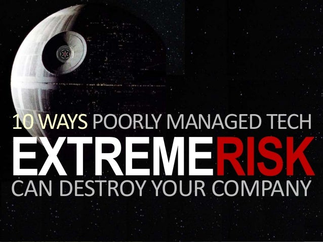 EXTREMERISK 10 WAYS POORLY MANAGED TECH CAN DESTROY YOUR COMPANY