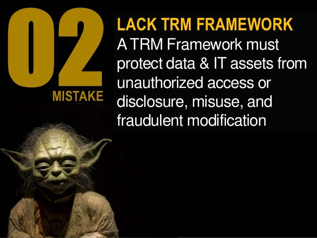 LACK TRM FRAMEWORK ATRM Framework must protect data & IT assets from unauthorized access or disclosure, misuse, and fraudu...