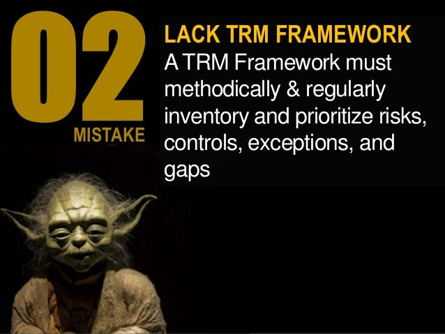 LACK TRM FRAMEWORK ATRM Framework must methodically & regularly inventory and prioritize risks, controls, exceptions, and ...