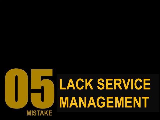 LACK SERVICE MANAGEMENT MISTAKE