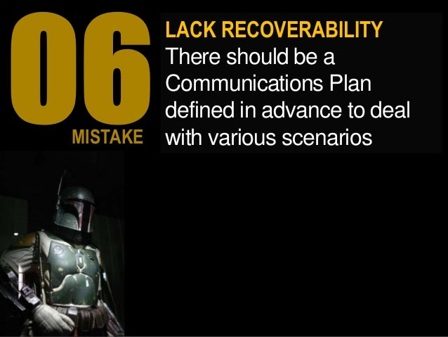 LACK RECOVERABILITY There should be a Communications Plan defined in advance to deal with various scenariosMISTAKE