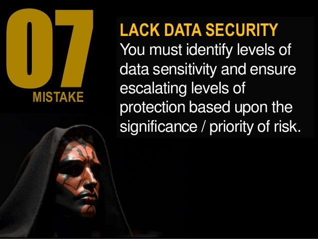 LACK DATA SECURITY You must identify levels of data sensitivity and ensure escalating levels of protection based upon the ...