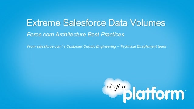 Extreme Salesforce Data VolumesForce.com Architecture Best PracticesFrom salesforce.com's Customer Centric Engineering – T...